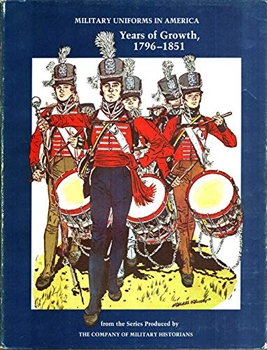 Military Uniforms in America vol 2: Years of Growth, 1796-1851