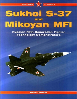 Sukhoi S-37 and Mikoyan MFI: Russian Fifth-Generation Fighter Demonstrators