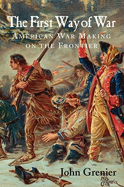 The First Way of War American War Making on the Frontier, 1607–1814