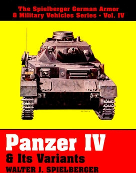 Panzer IV & its Variants (The Spielberger German Armor & Military Vehicles Vol.IV)