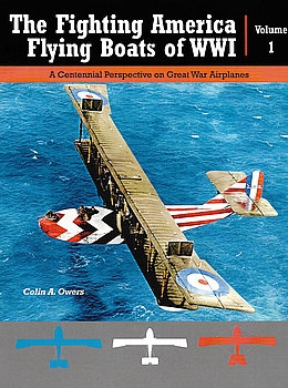 The Fighting America Flying Boats of WWI Volume 1 (Great War Aviation Centennial Series №22)