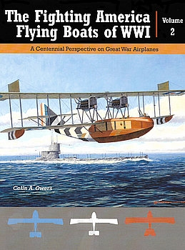 The Fighting America Flying Boats of WWI Volume 2 (Great War Aviation Centennial Series №23)
