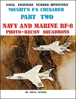 Vought's F-8 Crusader. Part Two: Navy and Marine RF-8 Photo-Recon Squadrons (Naval Fighters Series No 17)
