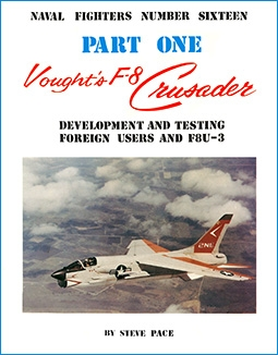 Vought's F-8 Crusader. Part One: Development and Testing, Foreign Users and the XF8U-3 (Naval Fighters Series No 16)