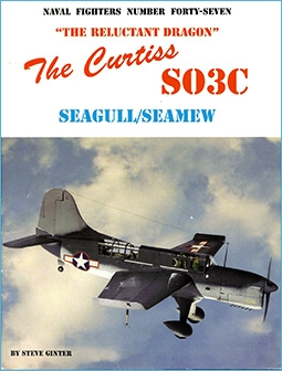 """The """"Reluctant Dragon"""": The Curtiss SO3C Seagull/Seamew (Naval Fighters Series No 47)"""