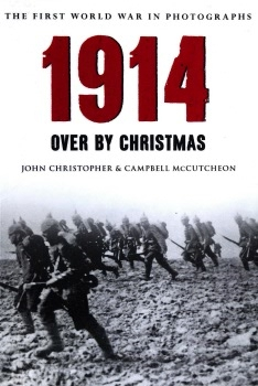 1914: Over by Christmas (The First World War in Photographs)