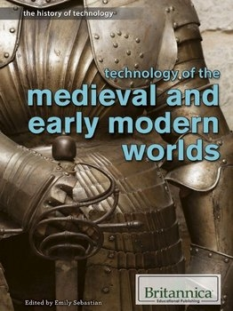 Technology of the Medieval and Early Modern Worlds (History of Technology)