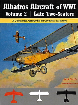 Albatros Aircraft of WWI Volume 2: Late Two-Seaters (Great War Aviation Centennial Series №25)