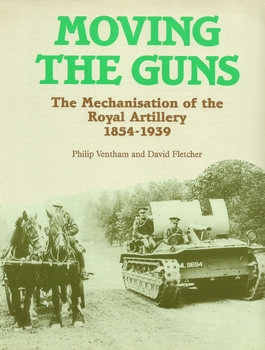 Moving the Guns: The Mechanization of the Royal Artillery 1854-1939
