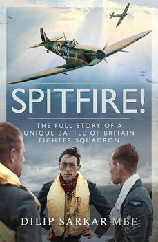Spitfire! The Full Story of a Unique Battle of Britain Fighter Squadron