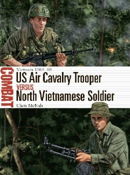 US Air Cavalry Trooper vs North Vietnamese Soldier: Vietnam 1965-68 (Osprey Combat 51)