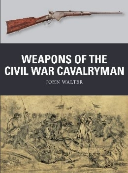 Weapons of the Civil War Cavalryman (Osprey Weapon 75)