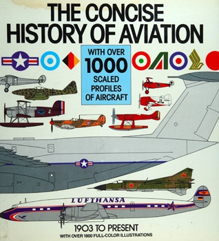 The Concise History of Aviation: With Over 1,000 Scaled Profiles of Aircraft From 1903 to the Present