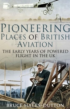 Pioneering Places of British Aviation: The Early Years of Powered Flight in the UK