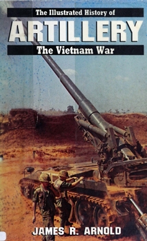 Artillery (The Illustrated History of the Vietnam War)