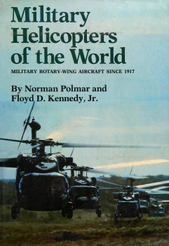 Military Helicopters of the World: Military Rotary-Wing Aircraft Since 1917