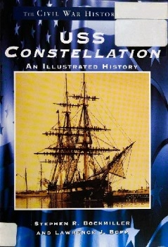 USS Constellation: An Illustrated History (Civil War History Series)