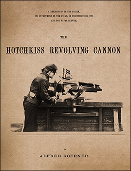 Hotchkiss Revolving Cannon. A Description of the system. Its employment in the field, in fortifications, ETC. and for naval service.