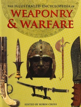 The Illustrated Encyclopedia of Weaponry & Warfare