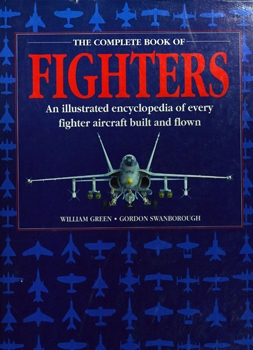 The Complete Book of Fighters: An Illustrated Encyclopedia of Every Fighter Aircraft Built and Flown