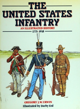 The United States Infantry: An Illustrated History 1775-1918