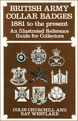 British Army Collar Badges, 1881 to the Present: An Illustrated Reference Guide for Collectors