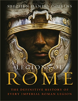 Legions of Rome The Definitive History of Every Imperial Roman Legion
