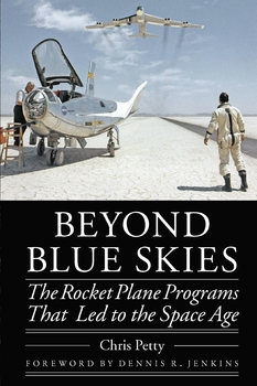 Beyond Blue Skies: The Rocket Plane Programs That Led to the Space Age