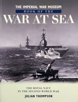 The Imperial War Museum Book of the War at Sea: The Royal Navy in the Second World War