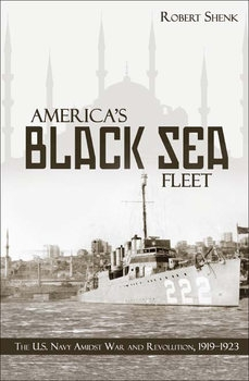 America's Black Sea Fleet: The U.S. Navy Amidst War and Revolution 1919-1923