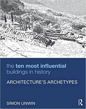 The Ten Most Influential Buildings in History: Architecture's Archetypes