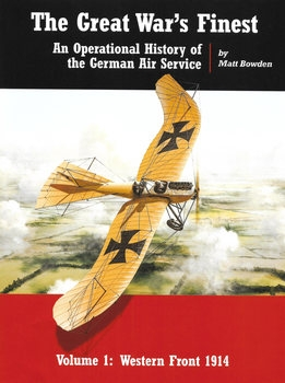 The Great War's Finest: An Operational History of the German Air Service Volume 1: Western Fornt 1914