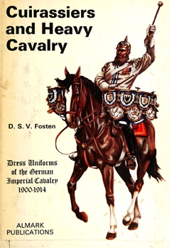 Cuirassiers and Heavy Cavalry: Dress Uniforms of the German Imperial Cavalry, 1900-1914