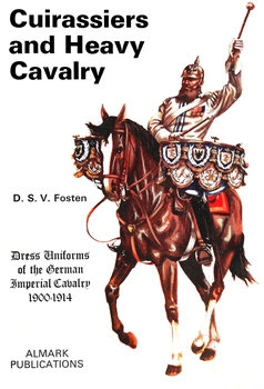 Cuirassiers and Heavy Cavalry: Dress Uniforms of the German Imperial Cavalry 1900-1914