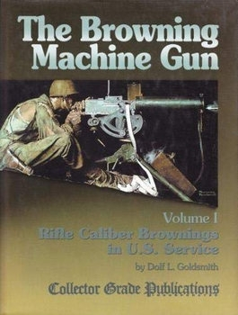 The Browning Machinegun Volume I: Rifle Caliber Brownings in U.S. Service