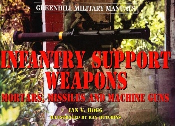 Infantry Support Weapons (Greenhill Military Manuals)