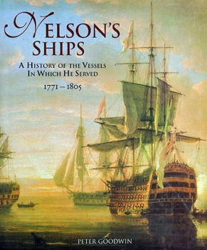 Nelson's Ships: A History of the Vessels in Which He Served 1771-1805