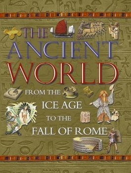 Ancient World: From The Ice Age To The Fall Of Rome
