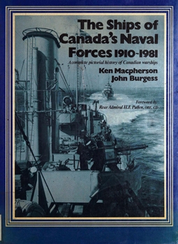 The Ships of Canada's Naval Forces 1910-1981: A Complete Pictorial History of Canadian Warships