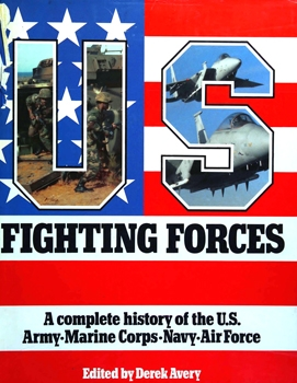 Fighting Forces: A Complete History of the U.S. Army, Marine Corps, Navy, Air Force