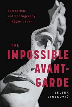 Surrealism and Photography in 1930s Japan: The Impossible Avant-Garde