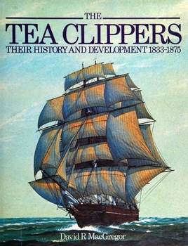 The Tea Clippers: Their History and Development 1833-1875