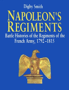 Napoleon's Regiments: Battle Histories of the Regiments of the French Army 1792-1815