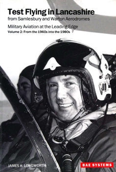 Test flying in Lancashire: From Samlesbury and Warton Aerodromes, Military Aviation at the Leading edge vol.2. From the 1960s into the 1980s