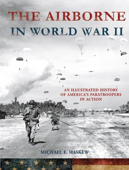 The Airborne in World War II: An Illustrated History of America's Paratroopers in Action