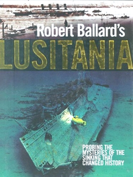 Robert Ballard's Lusitania: Probing the Mysteries of the Sinking That Changed History