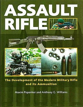 Assault Rifle: The Development of the Modern Military Rifle and its Ammunition