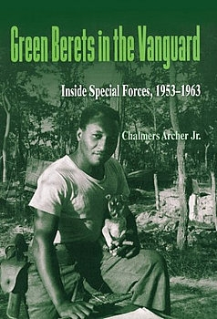 Green Berets in the Vanguard: Inside Special Forces, 1953-1963