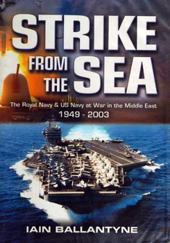 Strike From the Sea: The Royal Navy & US Navy at War in the Middle East 1949-2003