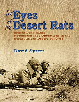 The Eyes of the Desert Rats: British Long-Range Reconnaissance Operations in the North African Desert 1940-1943